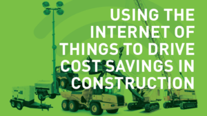 Using the Internet of Things to Drive Cost Savings in Construction